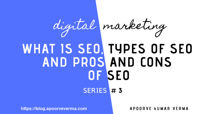 What-is-SEO-Types-of-SEO-and-Pros-and-Cons-of-SEO-blog.apoorveverma.com