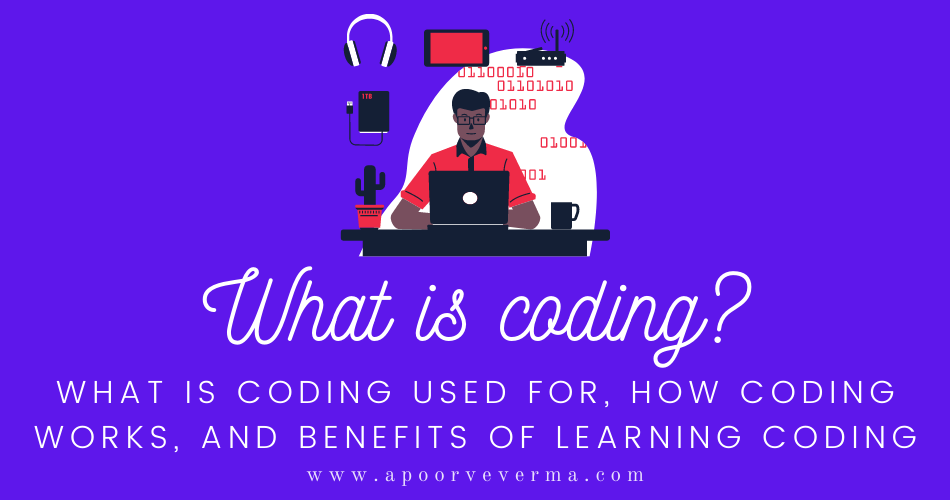 What is coding_ What is coding used for, how coding works, and benefits of learning coding